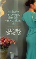 ✰ Delphine de Vigan - Ich hatte vergessen, dass ich verwundbar bin