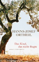 Ortheil_HDas_Kind_das_nicht_fragte_128410